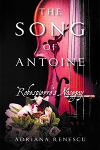 Adriana Renescu - Song of Antoine: Book 1 'Robespierre's Nosegay' book cover